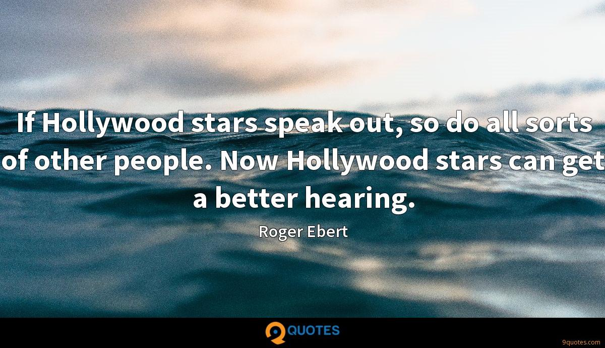 If Hollywood stars speak out, so do all sorts of other people. Now Hollywood stars can get a better hearing.