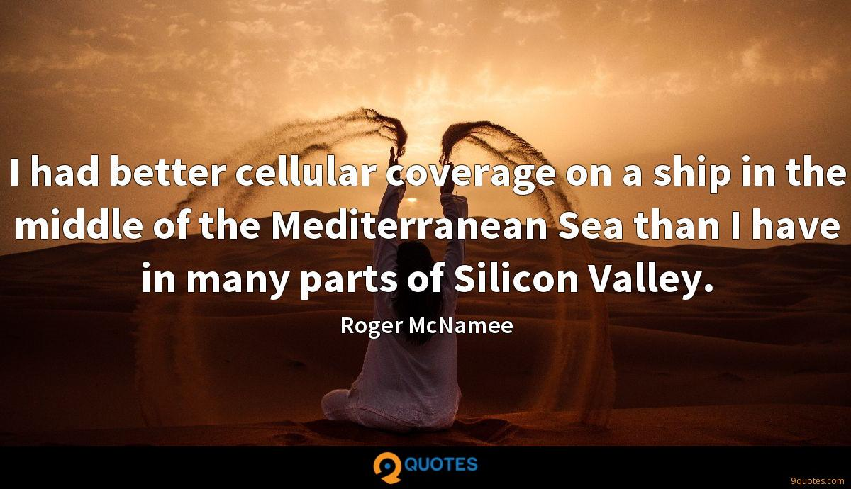 I had better cellular coverage on a ship in the middle of the Mediterranean Sea than I have in many parts of Silicon Valley.