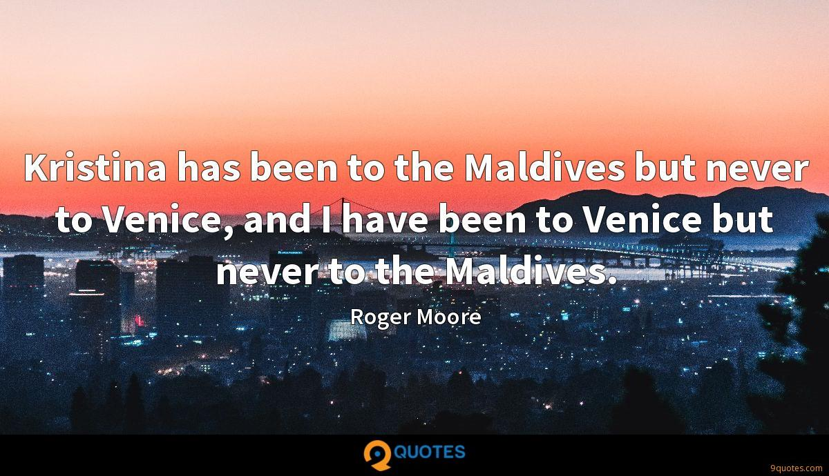 Kristina has been to the Maldives but never to Venice, and I have been to Venice but never to the Maldives.