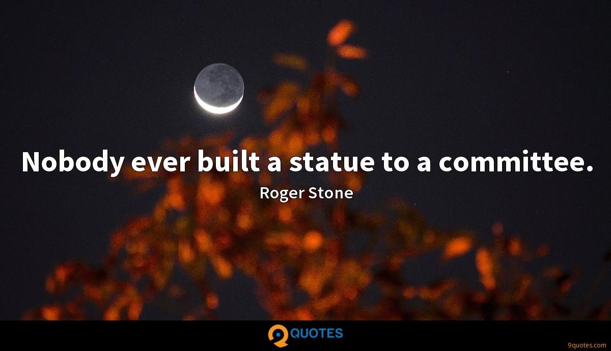 Nobody ever built a statue to a committee.