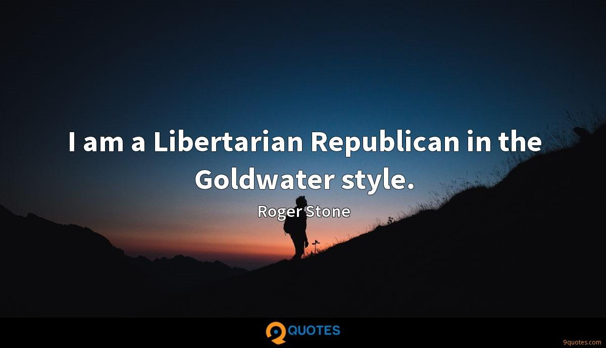 I am a Libertarian Republican in the Goldwater style.