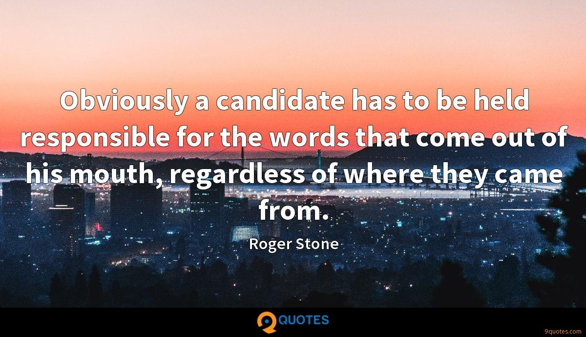 Obviously a candidate has to be held responsible for the words that come out of his mouth, regardless of where they came from.