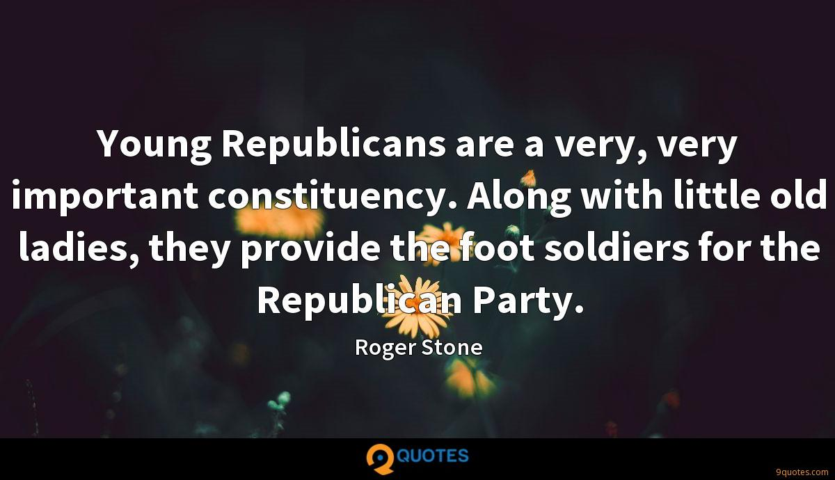 Young Republicans are a very, very important constituency. Along with little old ladies, they provide the foot soldiers for the Republican Party.
