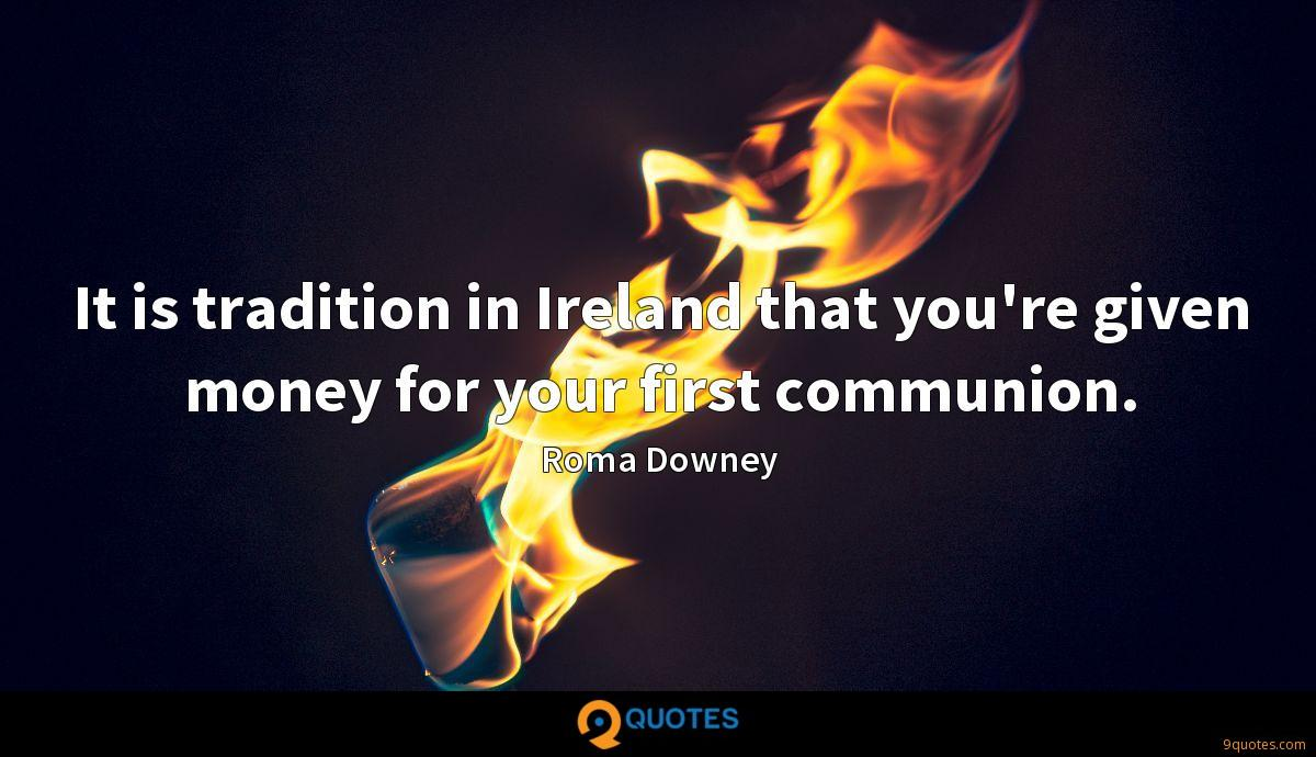 It is tradition in Ireland that you're given money for your first communion.