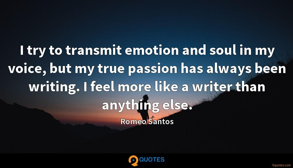 I try to transmit emotion and soul in my voice, but my true ...