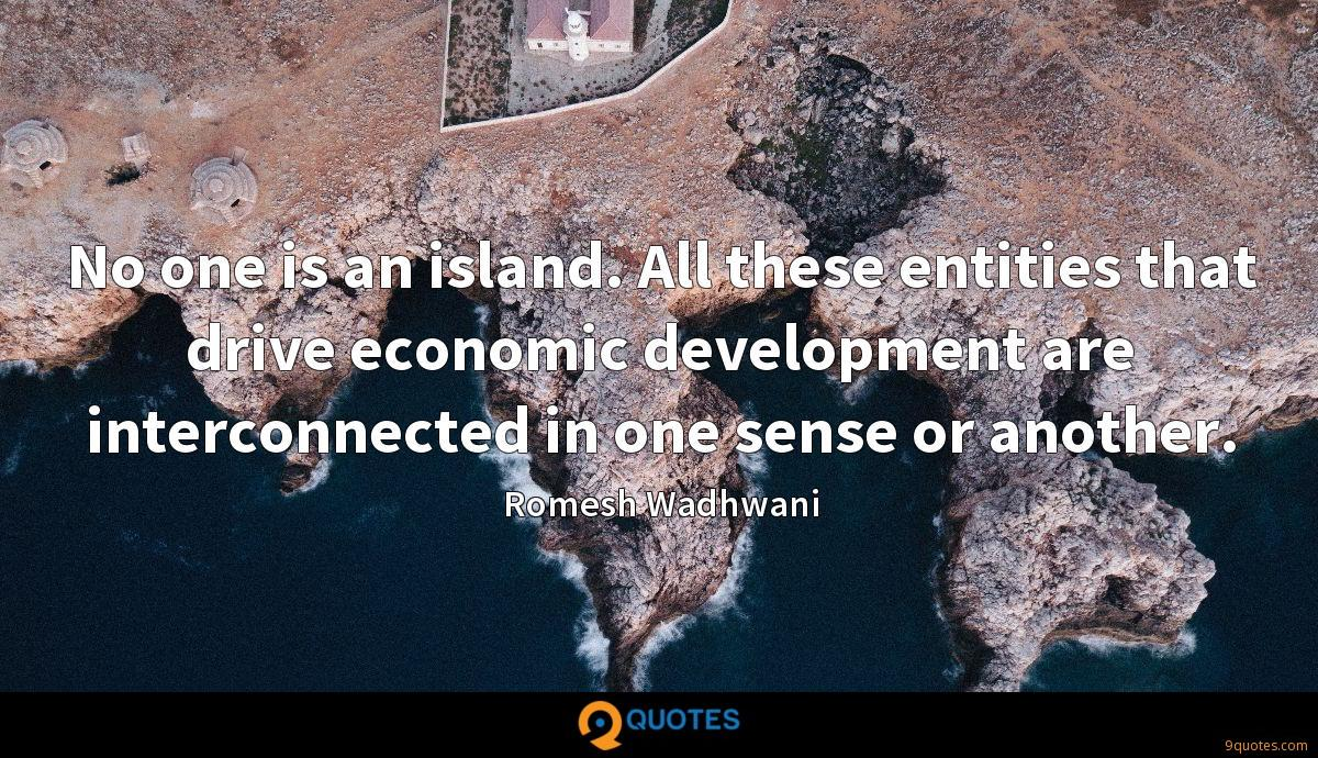 No one is an island. All these entities that drive economic development are interconnected in one sense or another.