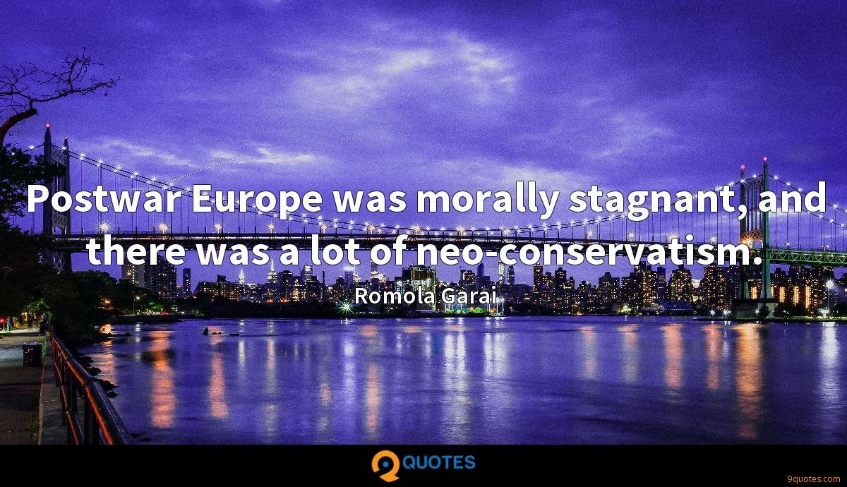 Postwar Europe was morally stagnant, and there was a lot of neo-conservatism.