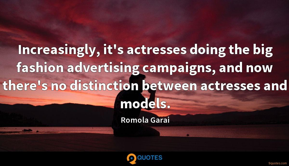 Increasingly, it's actresses doing the big fashion advertising campaigns, and now there's no distinction between actresses and models.