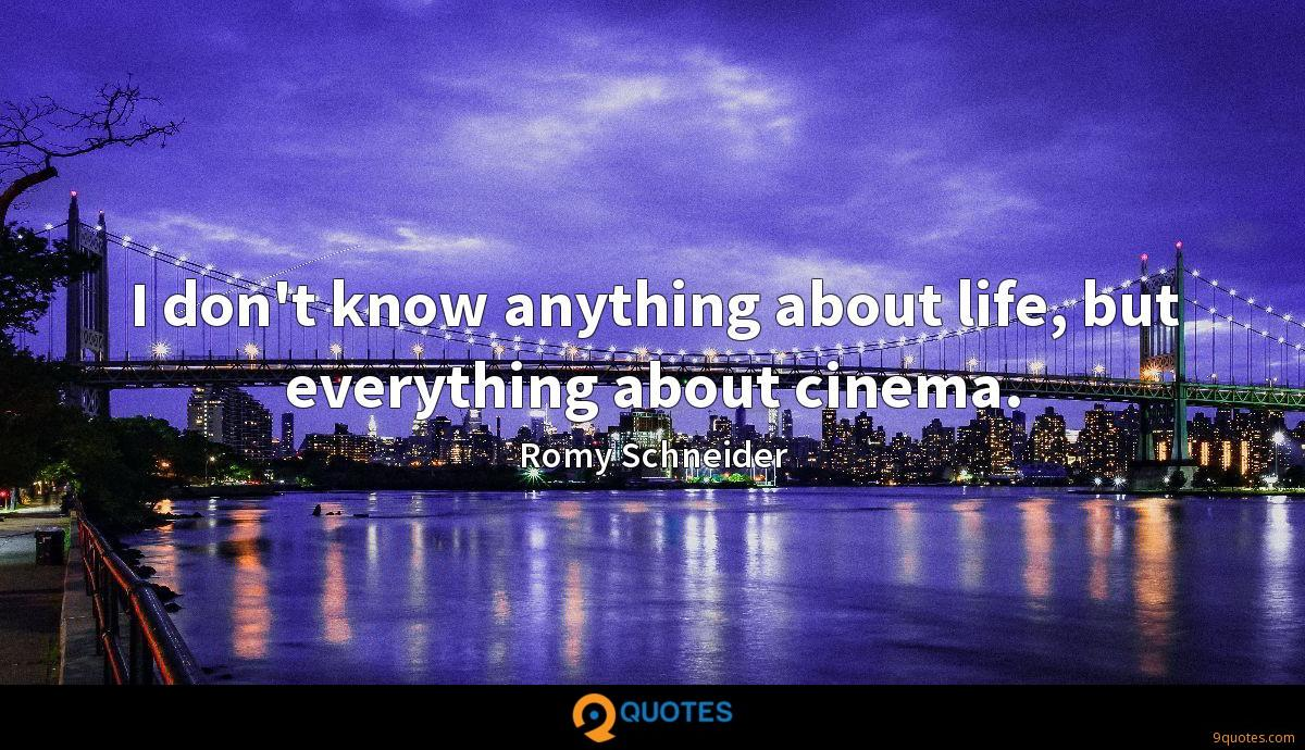 I don't know anything about life, but everything about cinema.