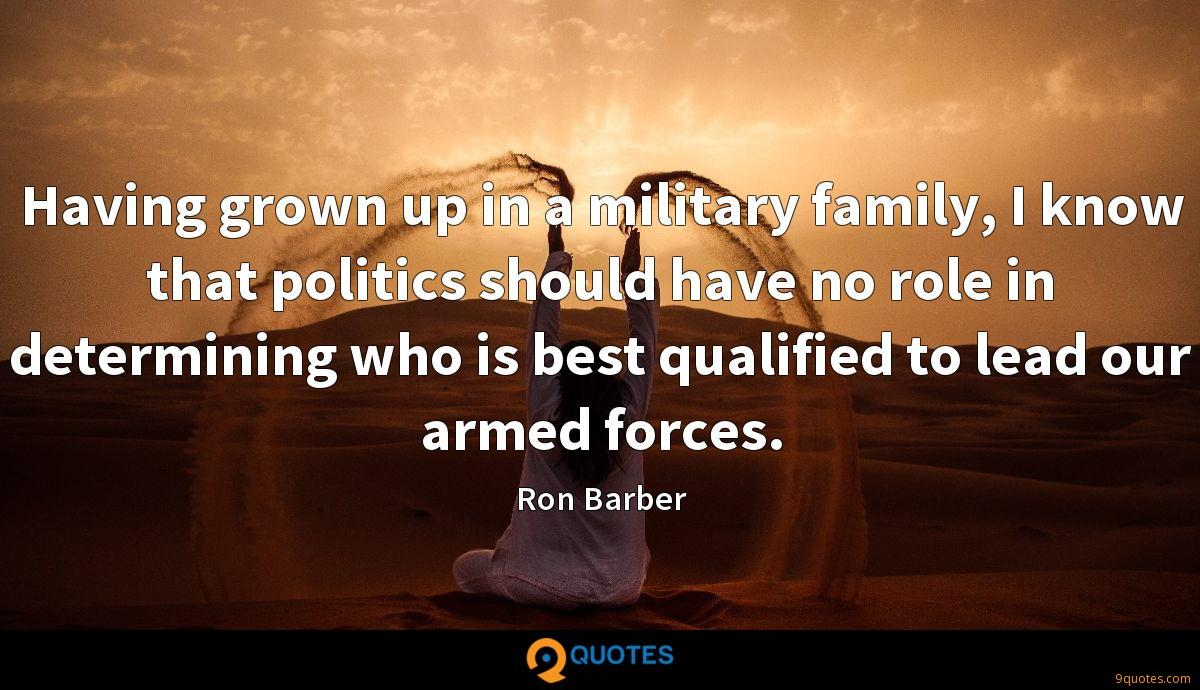 Having grown up in a military family, I know that politics should have no role in determining who is best qualified to lead our armed forces.