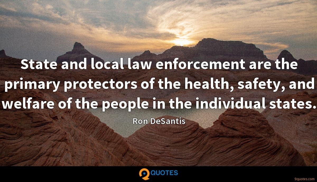 State and local law enforcement are the primary protectors of the health, safety, and welfare of the people in the individual states.