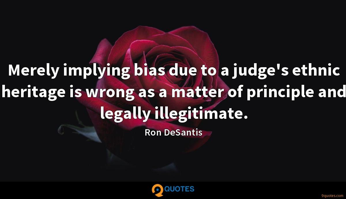 Merely implying bias due to a judge's ethnic heritage is wrong as a matter of principle and legally illegitimate.