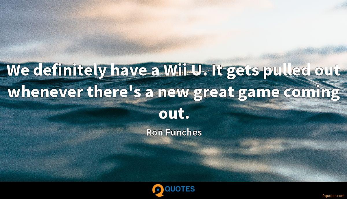 We definitely have a Wii U. It gets pulled out whenever there's a new great game coming out.