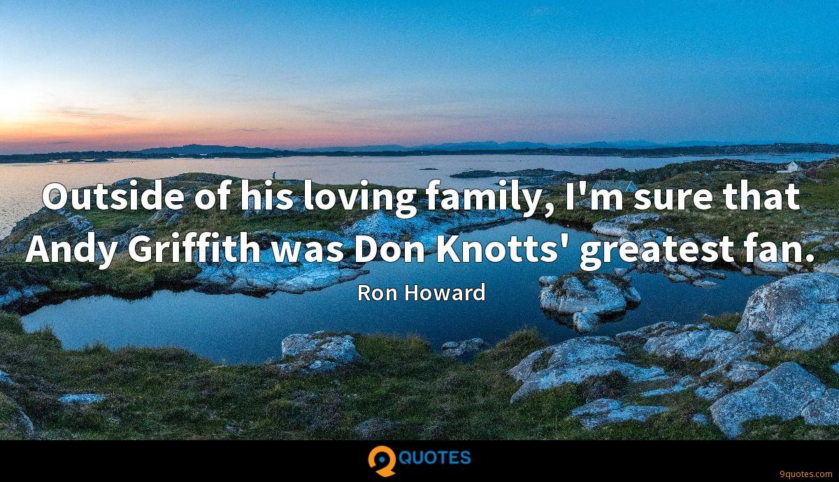 Outside of his loving family, I'm sure that Andy Griffith was Don Knotts' greatest fan.
