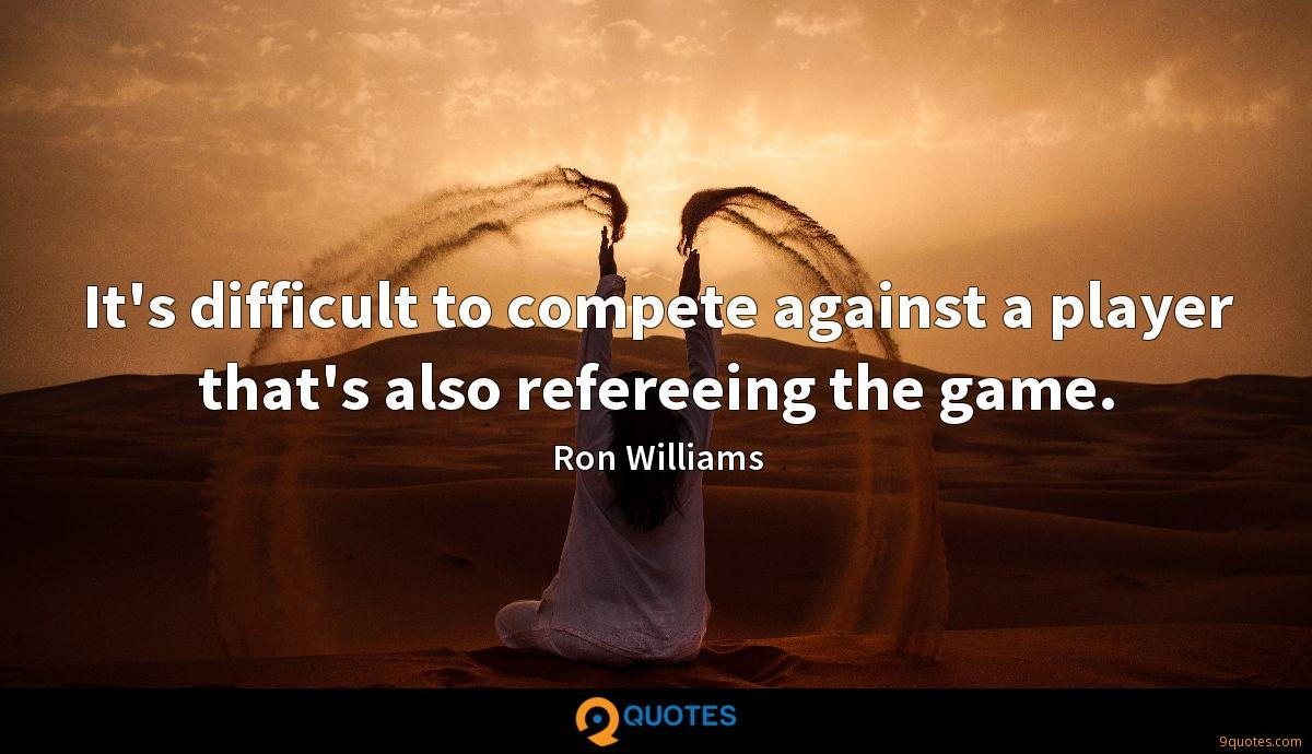 It's difficult to compete against a player that's also refereeing the game.