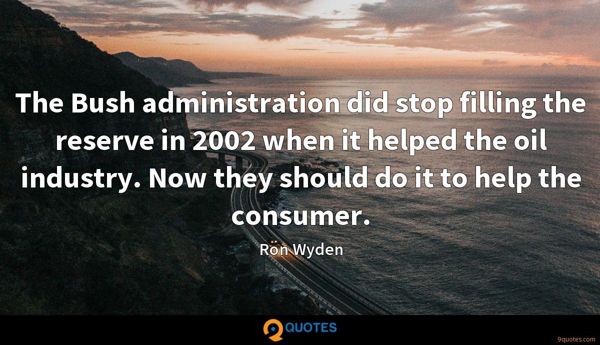 The Bush administration did stop filling the reserve in 2002 when it helped the oil industry. Now they should do it to help the consumer.