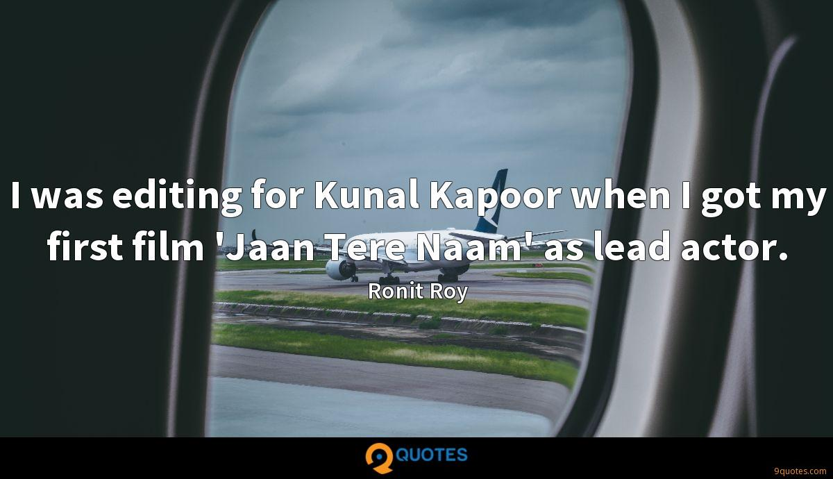 I was editing for Kunal Kapoor when I got my first film 'Jaan Tere Naam' as lead actor.