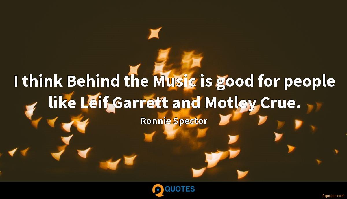 I think Behind the Music is good for people like Leif Garrett and Motley Crue.