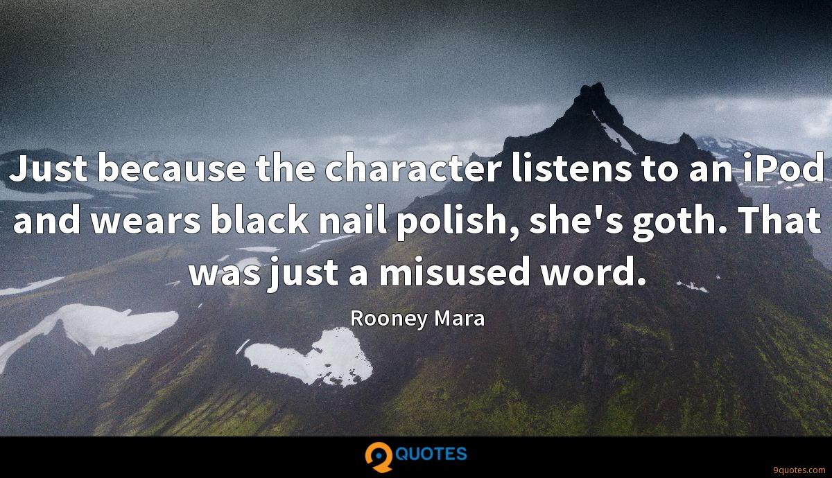 Just because the character listens to an iPod and wears black nail polish, she's goth. That was just a misused word.