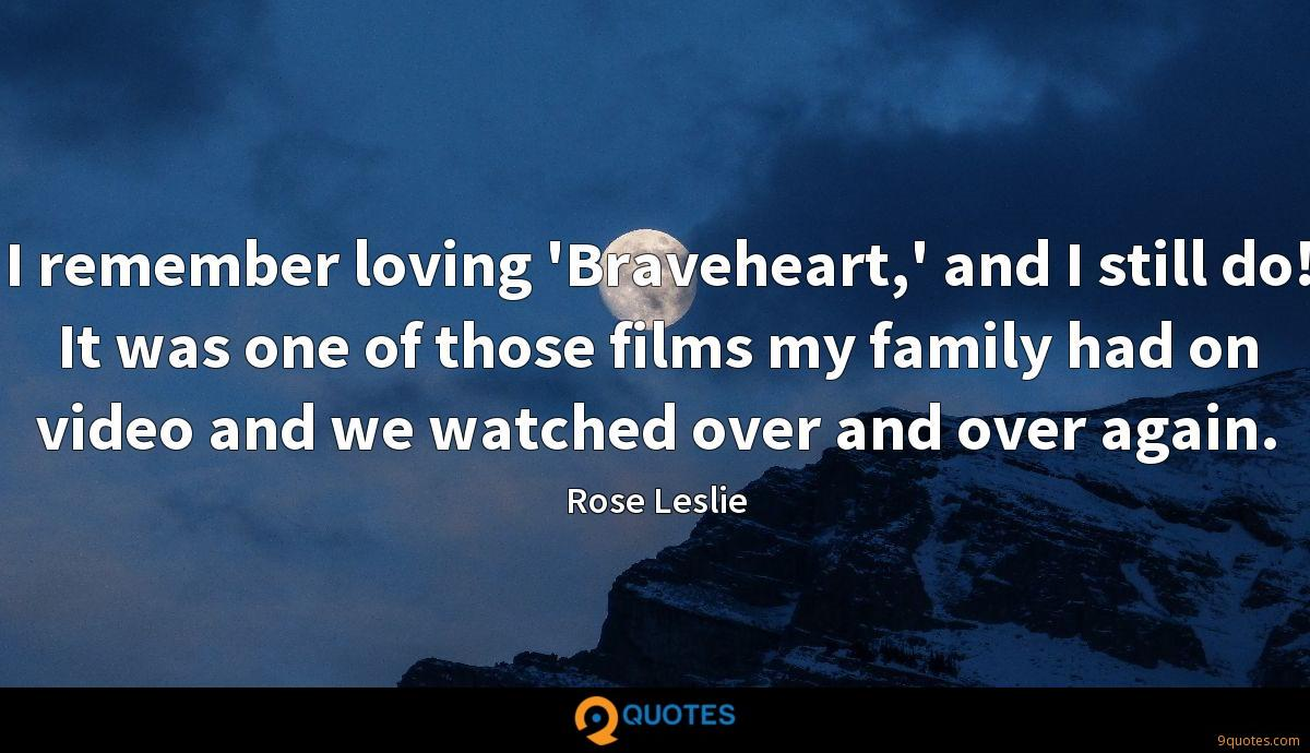 I remember loving 'Braveheart,' and I still do! It was one of those films my family had on video and we watched over and over again.