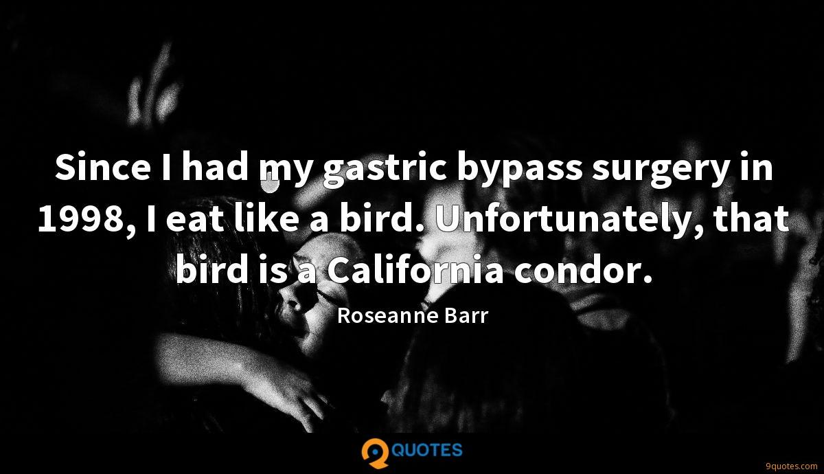 Since I had my gastric bypass surgery in 1998, I eat like a bird. Unfortunately, that bird is a California condor.
