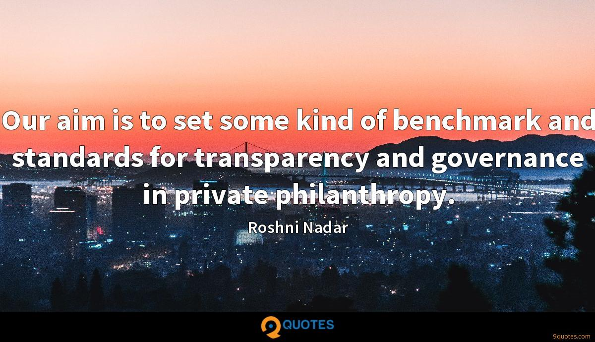 Our aim is to set some kind of benchmark and standards for transparency and governance in private philanthropy.