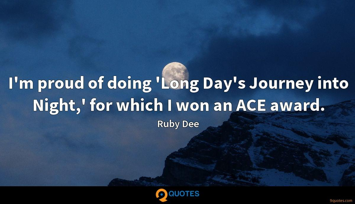 I'm proud of doing 'Long Day's Journey into Night,' for which I won an ACE award.