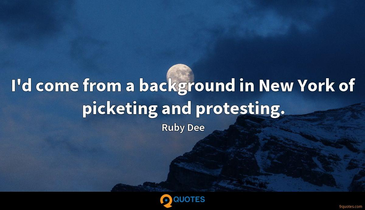 I'd come from a background in New York of picketing and protesting.