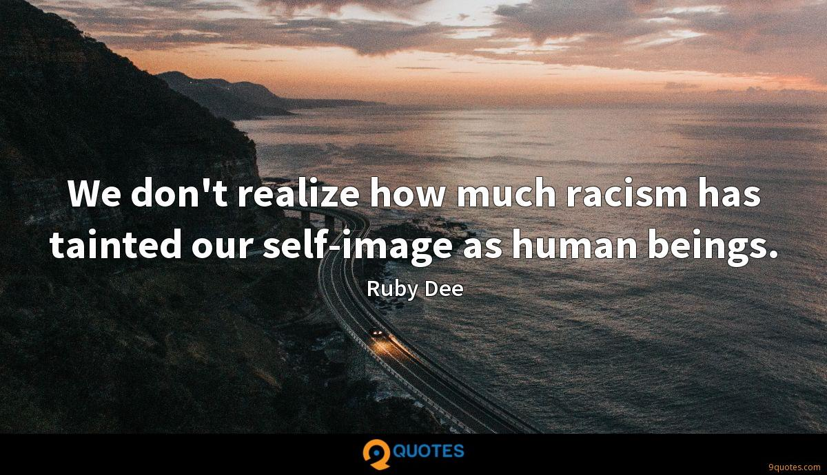 We don't realize how much racism has tainted our self-image as human beings.