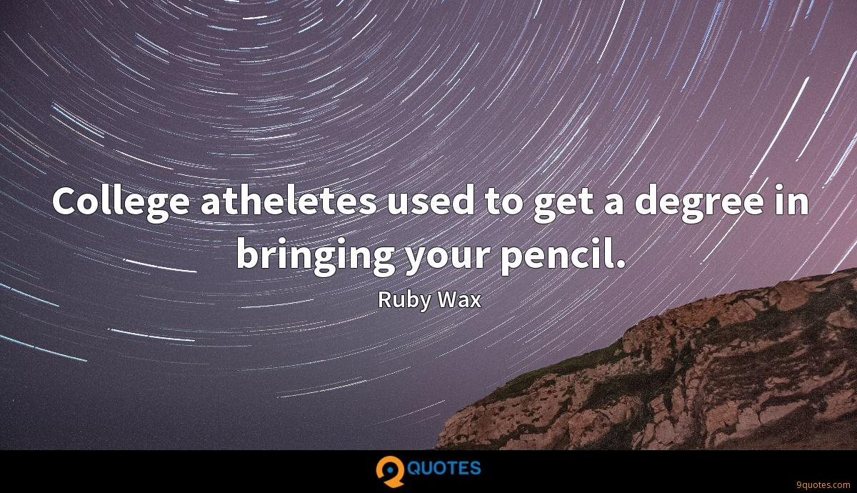 College atheletes used to get a degree in bringing your pencil.