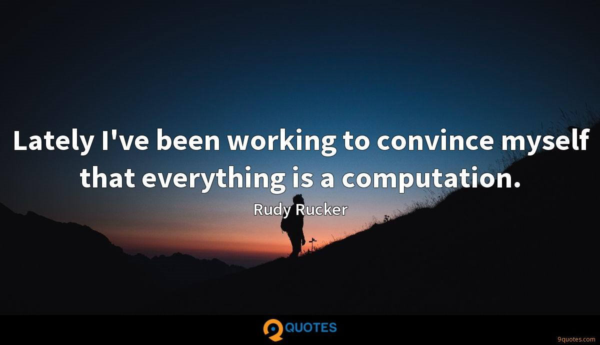 Lately I've been working to convince myself that everything is a computation.
