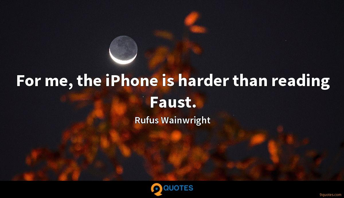 For me, the iPhone is harder than reading Faust.