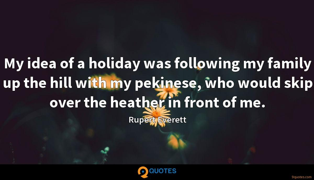 My idea of a holiday was following my family up the hill with my pekinese, who would skip over the heather in front of me.