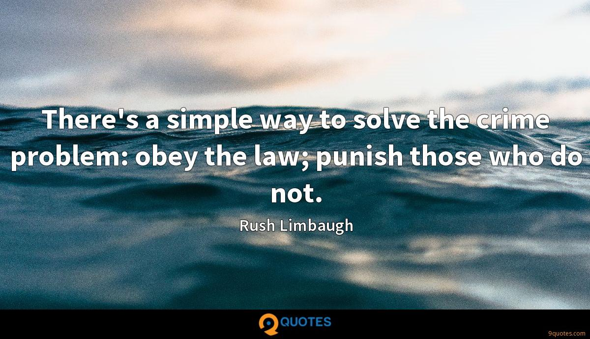 There's a simple way to solve the crime problem: obey the law; punish those who do not.