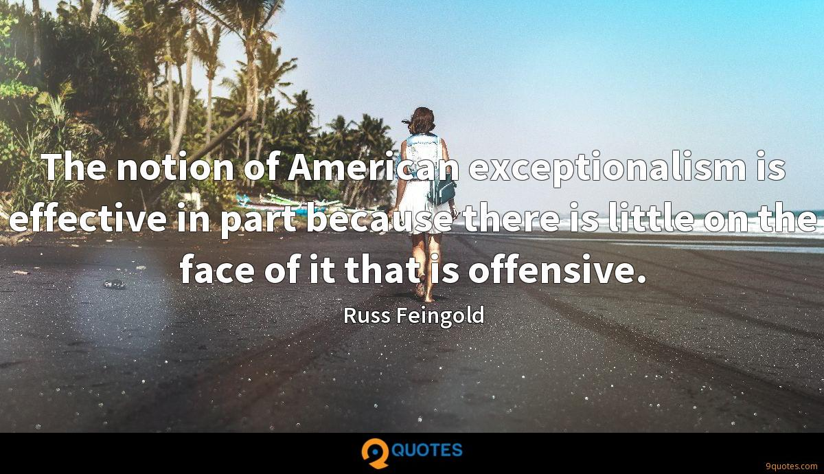 The notion of American exceptionalism is effective in part because there is little on the face of it that is offensive.