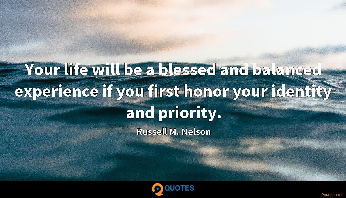 Your life will be a blessed and balanced experience if you first honor your identity and priority.