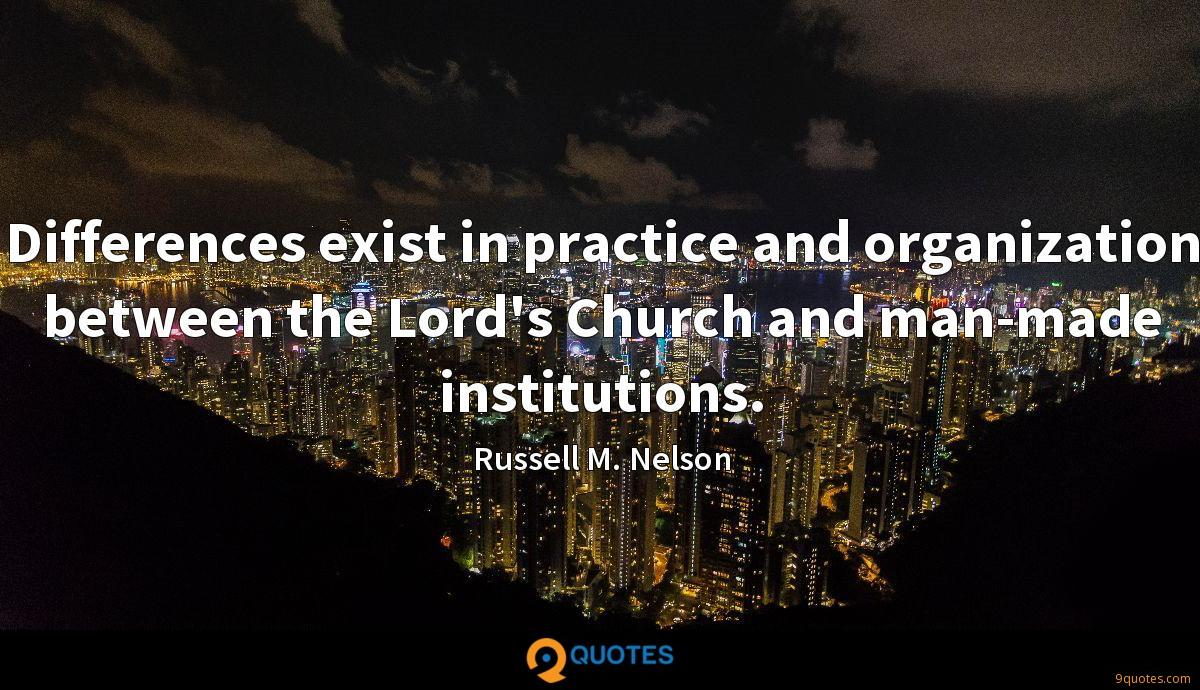 Differences exist in practice and organization between the Lord's Church and man-made institutions.