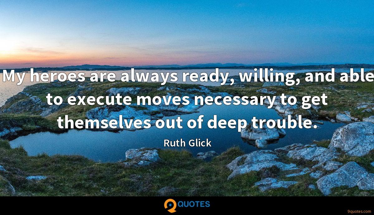 My heroes are always ready, willing, and able to execute moves necessary to get themselves out of deep trouble.