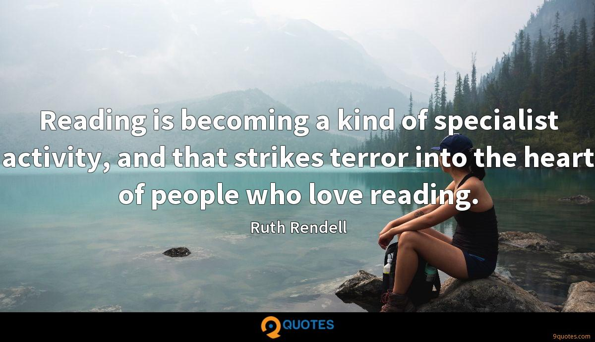 Reading is becoming a kind of specialist activity, and that strikes terror into the heart of people who love reading.