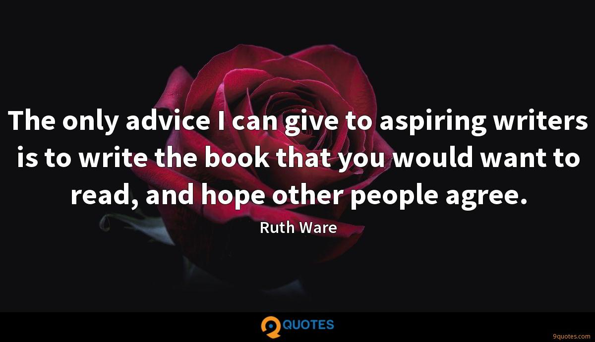 The only advice I can give to aspiring writers is to write the book that you would want to read, and hope other people agree.