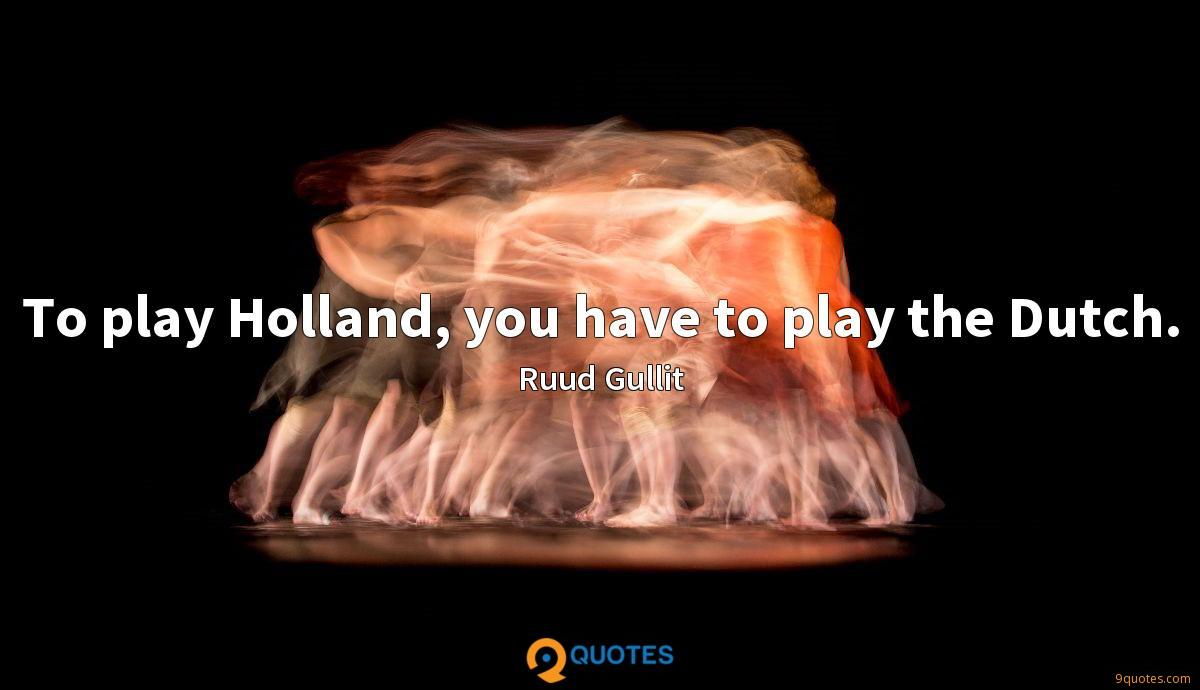To play Holland, you have to play the Dutch.