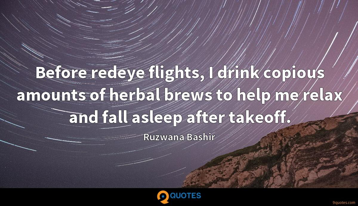 Before redeye flights, I drink copious amounts of herbal brews to help me relax and fall asleep after takeoff.