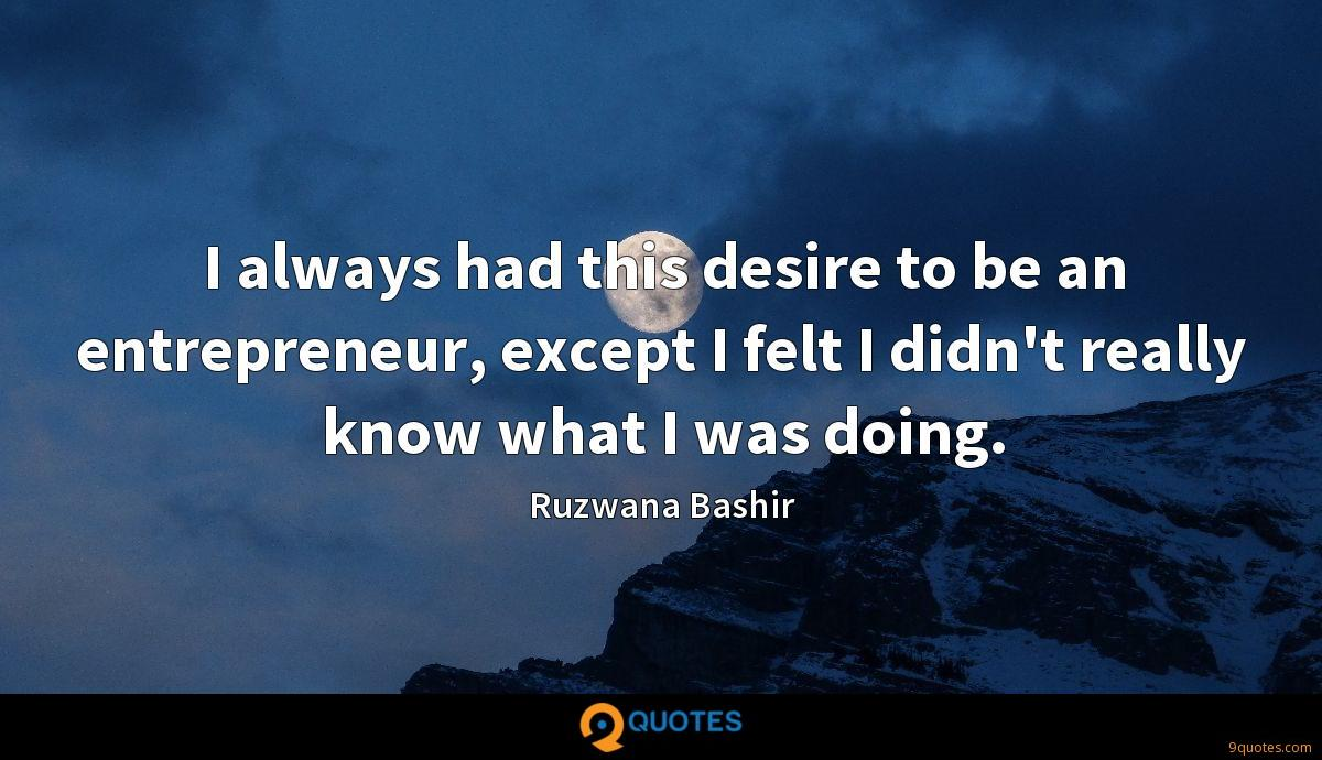 I always had this desire to be an entrepreneur, except I felt I didn't really know what I was doing.