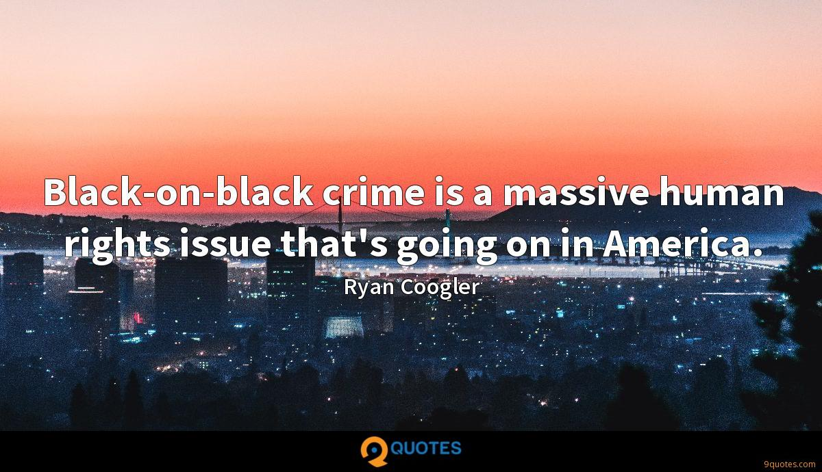 Black-on-black crime is a massive human rights issue that's going on in America.