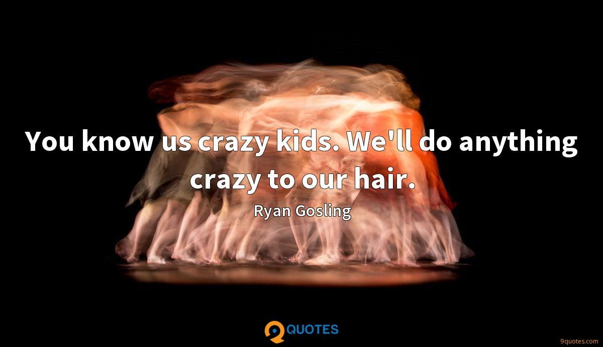 You know us crazy kids. We'll do anything crazy to our hair.