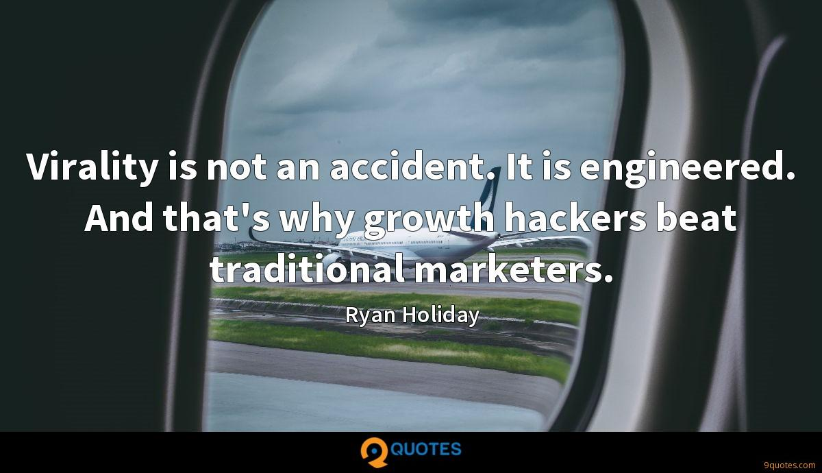 Virality is not an accident. It is engineered. And that's why growth hackers beat traditional marketers.