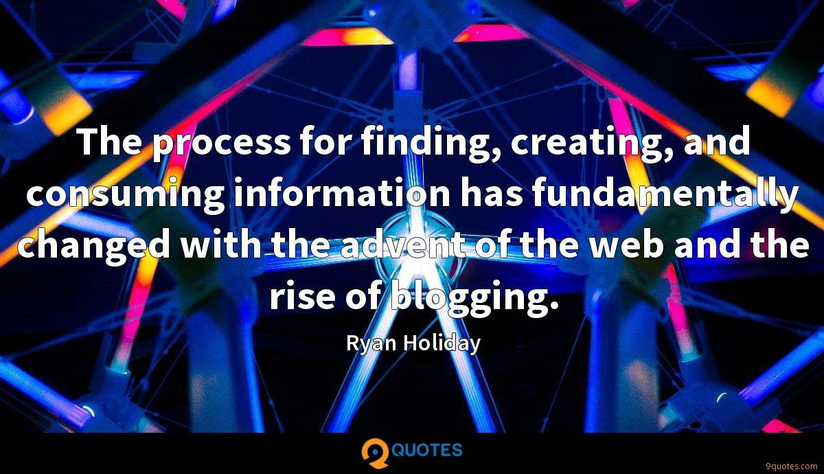 The process for finding, creating, and consuming information has fundamentally changed with the advent of the web and the rise of blogging.