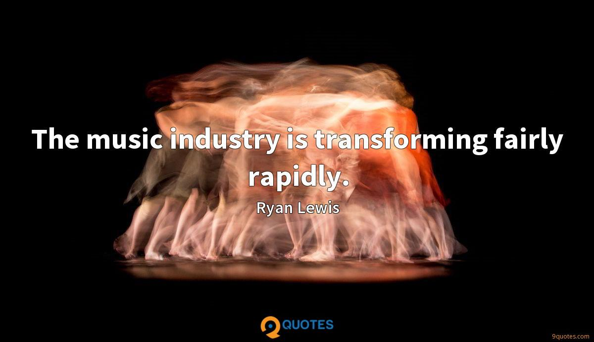 The music industry is transforming fairly rapidly.