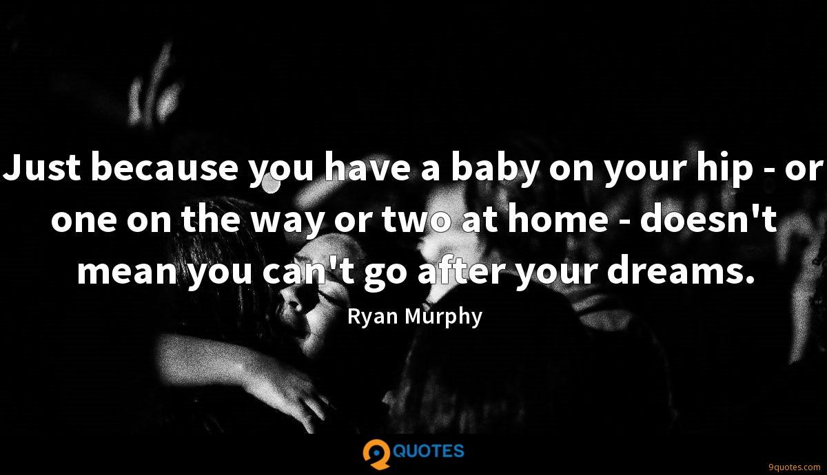 Just because you have a baby on your hip - or one on the way or two at home - doesn't mean you can't go after your dreams.