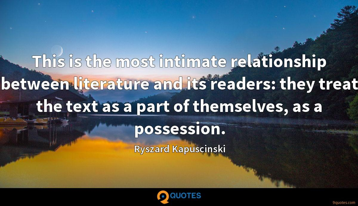 This is the most intimate relationship between literature and its readers: they treat the text as a part of themselves, as a possession.